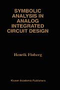 Symbolic Analysis in Analog Integrated Circuit Design