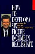 How to Develop a Six Figure Income in Real Estate