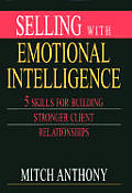 Selling with Emotional Intelligence 5 Skills for Building Stronger Client Relationships