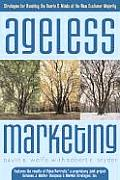 Ageless Marketing Strategies for Reaching the Hearts & Minds of the New Customer Majority