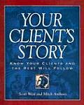Your Clients Story Know Your Clients & the Rest Will Follow