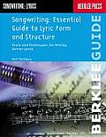 Songwriting Essential Guide to Lyric Form & Structure Tools & Techniques for Writing Better Lyrics