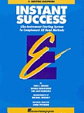 Instant Success: Eb Bariton Saxophone: Life-Instrument Starting System to Complement All Band Methods