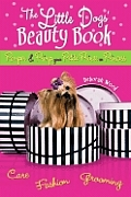Little Dogs Beauty Book Pamper & Primp Your Petite Prince or Princess