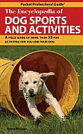 The Encyclopedia of Dog Sports and Activities: A Field Guide to 35 Fun Activities for You and Your Dog (Pocket Professional Guide)
