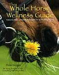 Whole Horse Wellness Guide Natural & Conventional Care for a Healthy Horse
