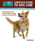 Animal Planet: Complete Guide to Dog Care: Everything You Need to Know to Have a Happy, Healthy, Well-Trained Dog