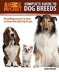 Animal Planet Complete Guide to Dog Breeds: Everything You Need to Know to Choose the Right Dog for You (Animal Planet)