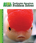 Freshwater Aquarium Problem Solver (Animal Planet Pet Care Library)