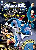 DC Batman the Brave and the Bold Team of Heroes: Wall Clings [With Sticker(s)]