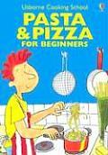 Pasta & Pizza for Beginners (Usborne Cooking School)