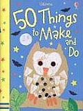50 Things to Make and Do (50 Things to Make and Do 50 Things to Make and Do)