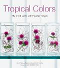 Tropical Colors The Art of Living with Tropical Flowers