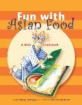 Fun with Asian Food: A Kids' Cookbook