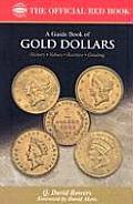 A Guide Book of Gold Dollars: Complete Source for History, Grading, and Values