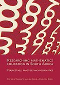 Researching Mathematics Education in South Africa: Perspectives, Practices and Possibilities