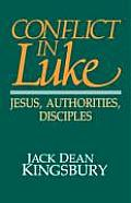 Conflict in Luke: Jesus, Authorities, Disciples