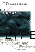 Threat of Life Sermons on Pain Power & Weakness