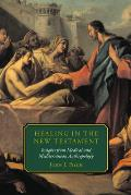 Healing in the New Testament : Insights From Medical and Mediterranean Anthropology (00 Edition)