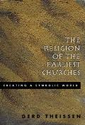 Religion of the Earliest Churches Creating a Symbolic World