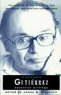 Gustavo Gutierrez: Essential Writings the Making of Modern Theology Series