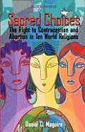 Sacred Choices: The Right to Contraception and Abortion in Ten World Religions (Sacred Energies)