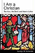 I Am a Christian: The Nun, the Devil, and Martin Luther (Studies in Lutheran History and Theology)