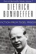 Dietrich Bonhoeffer Works #07: Fiction from Tegel Prison