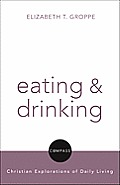 Eating and Drinking (Compass: Christian Explorations of Daily Living)