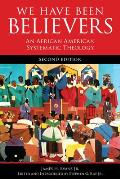 We Have Been Believers An African American Systematic Theology