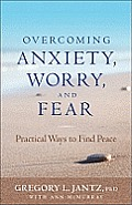 Overcoming Anxiety Worry & Fear Practical Ways to Find Peace