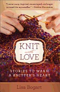 Knit with Love Knit with Love Stories to Warm a Knitters Heart Stories to Warm a Knitters Heart