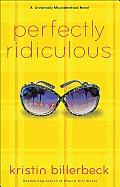 Perfectly Ridiculous A Universally Misunderstood Novel