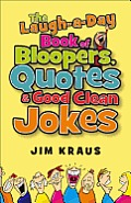 Laugh A Day Book of Bloopers Quotes & Good Clean Jokes