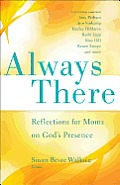 Always There Reflections for Moms on Gods Presence