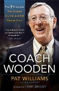 Coach Wooden The 7 Principles That Shaped His Life & Will Change Yours