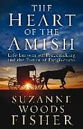 Heart of the Amish Life Lessons on Peacemaking & the Power of Forgiveness
