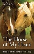 Horse of My Heart Stories of the Horses We Love