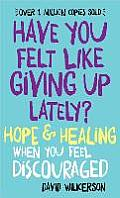 Have You Felt Like Giving Up Lately?: Hope & Healing When You Feel Discouraged