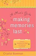 A Mom's Guide to Making Memories Last: Simple, Inexpensive Ways to Scrapbook and Journal