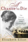 Chance to Die The Life & Legacy of Amy Carmichael