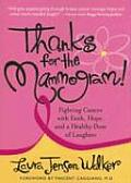 Thanks for the Mammogram!: Fighting Cancer with Faith, Hope and a Healthy Dose of Laughter