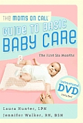 Moms on Call Guide to Basic Baby Care The First 6 Months With DVD