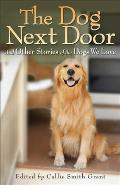 Dog Next Door & Other Stories of the Dogs We Love