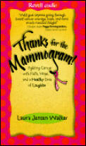 Thanks for the Mammogram!: Fighting Cancer with Faith, Hope, and a Healthy Dose of Laughter
