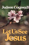 Let Us See Jesus