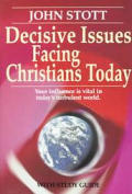 Decisive Issues Facing Christians Today: Your Influence Is Vital in Today's Turbulant World