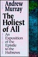 Holiest of All an Exposition of the Epistle to the Hebrews
