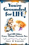 Youre Grounded For Life