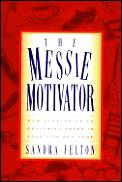 The Messie Motivator: New Strategies to Restoring Order in Your Life and Home